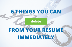 6 Things You Can Delete From Your Resume Now