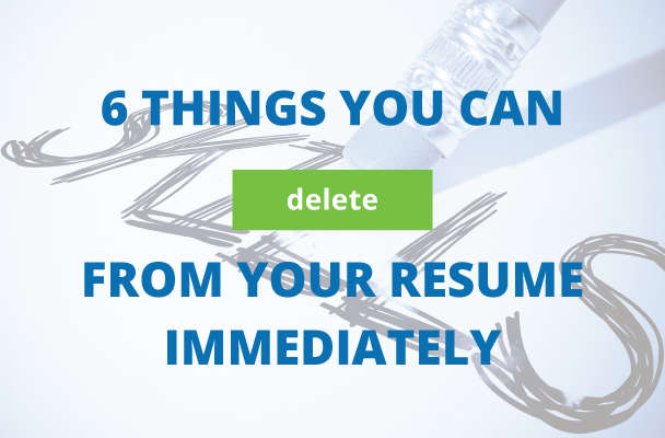 6 things to delete from your resume immediately