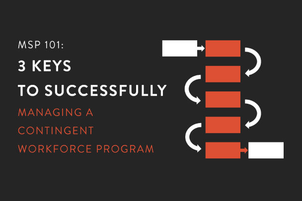 3 Keys to Managing Your Contingent Workforce - Challenges & Solutions