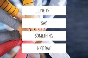 June 1st is #SaySomethingNiceDay celebrate with compliments for coworkers